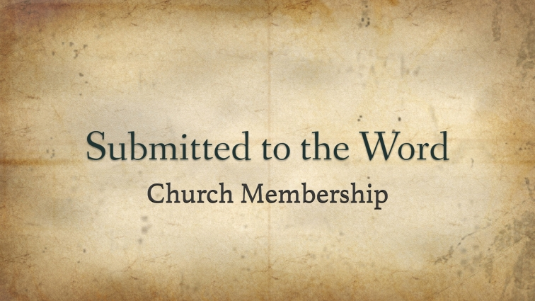 Submitted to the Word of God -Church Membership